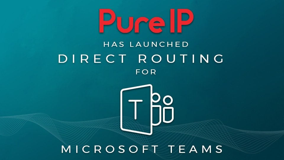 Image Saying Pure IP Has Launched Direct Routing for Microsoft Teams